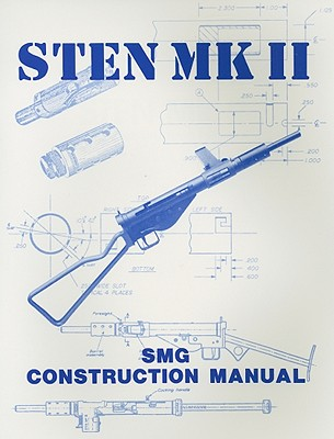 Sten Mk II  Construction Manual By Hill, Gary